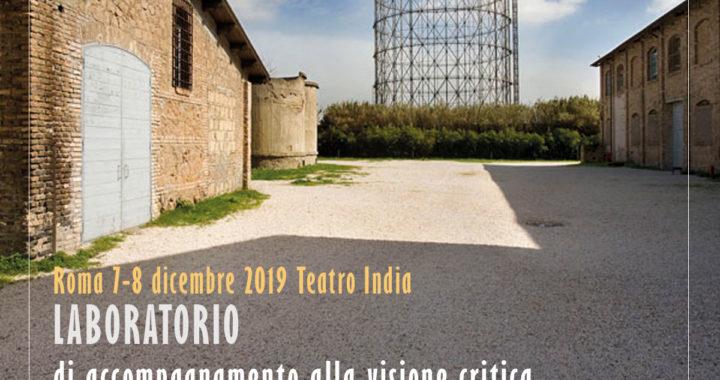 Aperte le iscrizioni al Laboratorio di accompagnamento alla visione critica –  Teatro India, 7 e 8 dicembre 2019