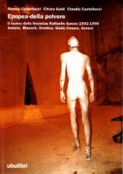 Epopea della polvere Il teatro della Socìetas Raffaello Sanzio 1992-1999